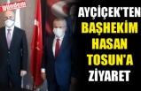 AYÇİÇEK'TEN BAŞHEKİM HASAN TOSUN'A ZİYARET
