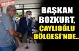 BAŞKAN BOZKURT, ÇAYLIOĞLU BÖLGESİ'NDE...