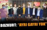 "BOZKURT: ""AYRI GAYRI YOK"""