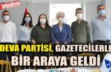 DEVA PARTİSİ, GAZETECİLERLE BİR ARAYA GELDİ