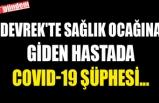 DEVREK'TE SAĞLIK OCAĞINA GİDEN HASTADA COVID-19 ŞÜPHESİ...