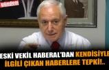 ESKİ VEKİL HABERAL'DAN KENDİSİYLE İLGİLİ ÇIKAN HABERLERE TEPKİ!..