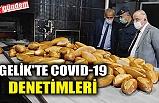 GELİK'TE COVID-19 DENETİMLERİ
