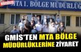 GMİS'TEN MTA BÖLGE MÜDÜRLÜKLERİNE ZİYARET