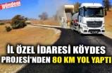 İL ÖZEL İDARESİ KÖYDES PROJESİ'NDEN 80 KM YOL YAPTI
