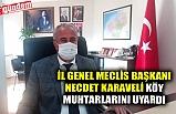 İL GENEL MECLİS BAŞKANI KARAVELİ KÖY MUHTARLARINI UYARDI
