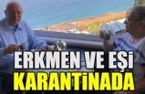 İYİ PARTİ İL BAŞKANI ERKMEN EŞİ İLE BİRLİKTE KARANTİNADA...