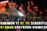 KARABÜK'TE 97. YIL SEBEBİYLE 97 BALON GÖKYÜZÜNE BIRAKILDI