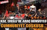 KDZ. EREĞLİ'DE ARAÇ KONVOYLU CUMHURİYET COŞKUSU...