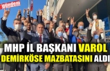 MHP İL BAŞKANI VAROL DEMİRKÖSE MAZBATASINI ALDI