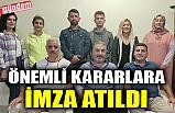 ÖNEMLİ KARARLARA İMZA ATILDI