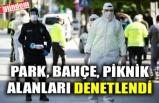 PARK, BAHÇE, PİKNİK ALANLARI DENETLENDİ