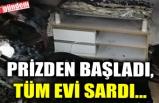 PRİZDEN BAŞLADI, TÜM EVİ SARDI...
