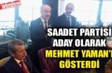 SAADET PARTİSİ ADAY OLARAK MEHMET YAMAN'I GÖSTERDİ