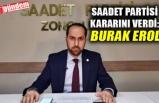 SAADET PARTİSİ KARARINI VERDİ: BURAK EROL'U SEÇTİ