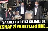 SAADET PARTİSİ KİLİMLİ'DE ESNAF ZİYARETLERİNDE...