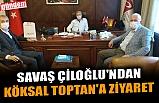 SAVAŞ ÇİLOĞLU'NDAN KÖKSAL TOPTAN'A ZİYARET