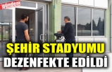 ŞEHİR STADYUMU DEZENFEKTE EDİLDİ