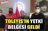 TOLEYİS'İN YETKİ BELGESİ GELDİ