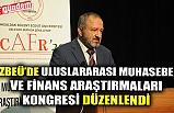 Uluslararası Muhasebe ve Finans Araştırmaları Kongresi ZBEÜ'de Düzenlendi