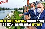 VALİ TUTULMAZ'DAN GÜLÜÇ BELDE BAŞKANI DEMİRTAŞ'A ZİYARET