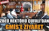 ZBEÜ REKTÖRÜ ÇUFALI'DAN GMİS'E ZİYARET