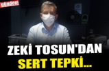 ZEKİ TOSUN'DAN SERT SÖZLER...