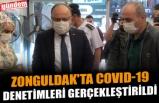 ZONGULDAK'TA COVID-19 DENETİMLERİ GERÇEKLEŞTİRİLDİ