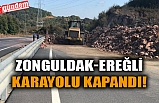 ZONGULDAK-EREĞLİ KARAYOLU KAPANDI!