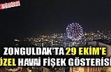 ZONGULDAK'TA 29 EKİM'E ÖZEL HAVAİ FİŞEK GÖSTERİSİ