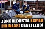 ZONGULDAK'TA EKMEK FIRINLARI DENETLENDİ