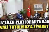 67'LİLER PLATFORMU'NDAN VALİ TUTULMAZ'A ZİYARET