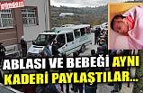 ABLASI VE BEBEĞİ AYNI KADERİ PAYLAŞTILAR...