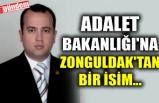 ADALET BAKANLIĞI'NA ZONGULDAK'TAN BİR İSİM...