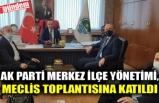AK PARTİ MERKEZ İLÇE YÖNETİMİ, MECLİS TOPLANTISINA KATILDI