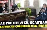 AK PARTİLİ VEKİL UÇAR'DAN KAYMAKAM ÇORUMLUOĞLU'NA ZİYARET