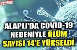 ALAPLI'DA COVID-19 NEDENİYLE ÖLÜM SAYISI 14'E YÜKSELDİ