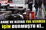 ANNE VE KIZINA YOL VERMEK İÇİN DURMUŞTU Kİ...