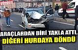 ARAÇLARDAN BİRİ TAKLA ATTI, DİĞERİ HURDAYA DÖNDÜ