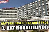 ATATÜRK DEVLET HASTANESİ'NDE 3. KAT BOŞALTILIYOR