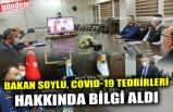 BAKAN SOYLU, COVID-19 TEDBİRLERİ HAKKINDA BİLGİ ALDI