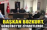 BAŞKAN BOZKURT, GÖKÇEBEY'DE ZİYARETLERDE...