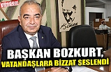 BAŞKAN BOZKURT, VATANDAŞLARA BİZZAT SESLENDİ