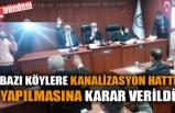 BAZI KÖYLERE KANALİZASYON HATTI YAPILMASINA KARAR VERİLDİ