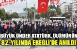 BÜYÜK ÖNDER ATATÜRK, ÖLÜMÜNÜN 82. YILINDA EREĞLİ'DE ANILDI