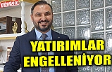 ÇAYCUMA'YA YATIRIMLAR ENGELLENİYOR
