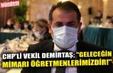 """CHP'Lİ VEKİL DEMİRTAŞ; """"GELECEĞİN MİMARI ÖĞRETMENLERİMİZDİR!"""""""