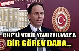 CHP'Lİ VEKİL YAVUZYILMAZ'A BİR GÖREV DAHA...