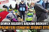 DEVREK BELEDİYE BAŞKANI BOZKURT, PAZARYERİ ESNAFINI ZİYARET ETTİ