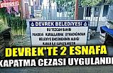 DEVREK'TE 2 ESNAFA KAPATMA CEZASI UYGULANDI